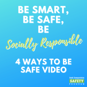 Be Smart, Be Safe, Be Socially Responsible 4 Ways to be safe video